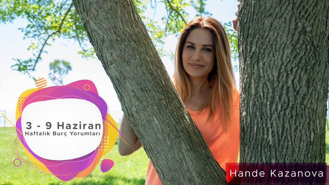3 - 9 Haziran Haftalık Burç Yorumları - Hande Kazanova